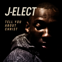 J-Elect | Tell You About Christ