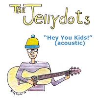 "The Jellydots | ""Hey You Kids!"" (acoustic)"