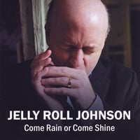 Jelly Roll Johnson | Come Rain or Come Shine