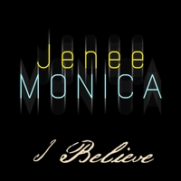 Jenee Monica | I Believe