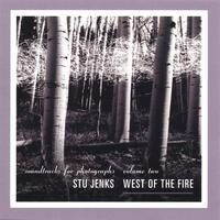 Stu Jenks | West of the Fire: Soundtracks for Photographs, Volume Two