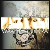 Waking Aurora | What About the Girl