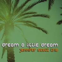Jennifer Scott Trio | Dream a Little Dream