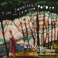 Tim Jennings And Leanne Ponder | The King & The Thrush: tales of goodness and greed