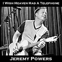 Jeremy Powers | I Wish Heaven Had a Telephone