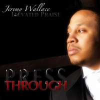 Jeremy Wallace & Elevated Praise | Press Through