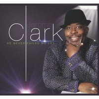 Jerome Clark | He Never Failed My Yet