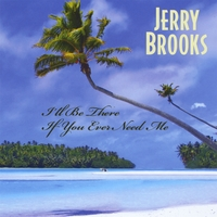Jerry Brooks | I'll Be There If You Ever Need Me