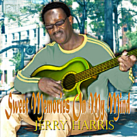 "jerry harris | ""Sweet Memories on my mind """