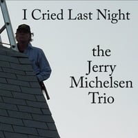 Jerry Michelsen Trio | I Cried Last Night
