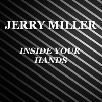 Jerry Miller | Inside Your Hands