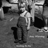 Jerry Wheeling | Nothing so Far