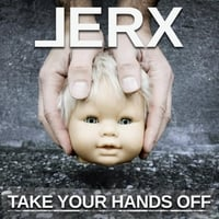 Jerx | Take Your Hands Off