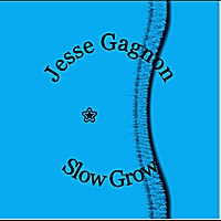 Jesse Gagnon | Slow Grow