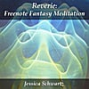 Jessica Schwartz: Reverie: Freenote Fantasy Meditation