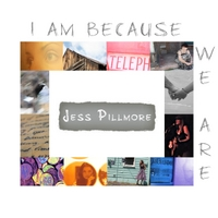 Jess Pillmore | I Am Because We Are