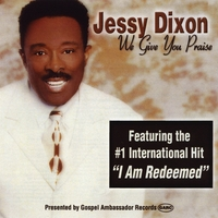 Jessy Dixon | We Give You Praise