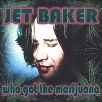 Jet Baker | Who Got The Marijuana