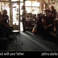 Jethro Clarke | Sit With Your Father