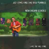 Jez Lowe & The Bad Pennies | Northern Echoes
