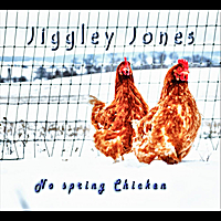 jiggleyjones No Spring Chicken by Jiggley Jones