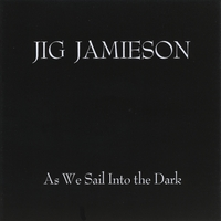 Jig Jamieson | As We Sail Into the Dark