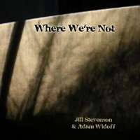 Jill Stevenson & Adam Widoff | Where We're Not