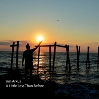 Jim Arkus | A Little Less Than Before