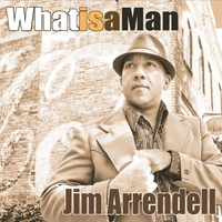 Jim Arrendell | What Is a Man