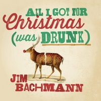 Jim Bachmann | All I Got for Christmas (Was Drunk)