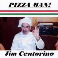 Jim Centorino | Pizza Man!