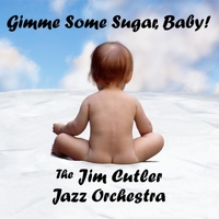 Jim Cutler Jazz Orchestra | Gimme Some Sugar, Baby!