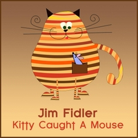 Jim Fidler | Kitty Caught a Mouse