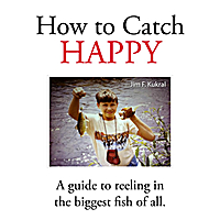 Jim F. Kukral | How to Catch Happy