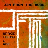 Jim from the Moon | Space, Flesh & Woe