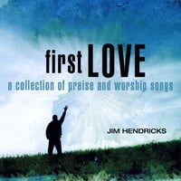 Jim Hendricks | First Love