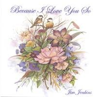 Jim Jenkins | Because I Love You So