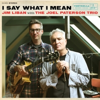 Jim Liban & The Joel Paterson Trio | I Say What I Mean