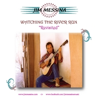 "Jim Messina | Watching The River Run ""Revisted"""