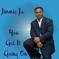 Jimmie Ja | You Got It Going On
