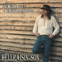 Jim Mitchell and The Repeat Offenders | Hellraisin' Son