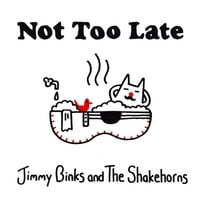 Jimmy Binks and the Shakehorns | Not Too Late