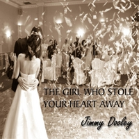 Jimmy Dooley | The Girl Who Stole Your Heart Away