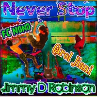Jimmy D Robinson | Never Stop Featuring Carol Jiani