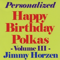 Jimmy Horzen | Personalized Happy Birthday Polkas Volume 3