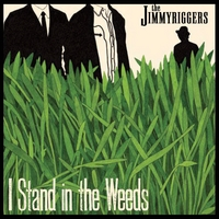 The Jimmyriggers | I Stand in the Weeds