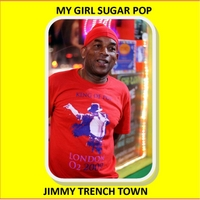 Jimmy Trench Town | My Girl Sugar Pop