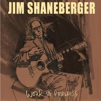 Jim Shaneberger | Work in Progress