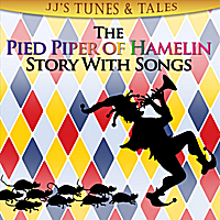 JJ's Tunes & Tales | The Pied Piper of Hamelin: Story With Songs