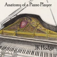 J.K. Hodge | Anatomy of a Piano Player